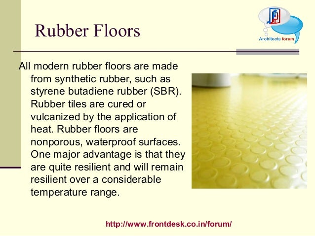 http://www.frontdesk.co.in/forum/ Rubber Floors All modern rubber floors are made from synthetic rubber, such as styrene b...