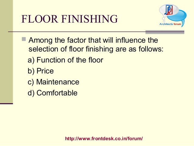 http://www.frontdesk.co.in/forum/ FLOOR FINISHING  Among the factor that will influence the selection of floor finishing ...
