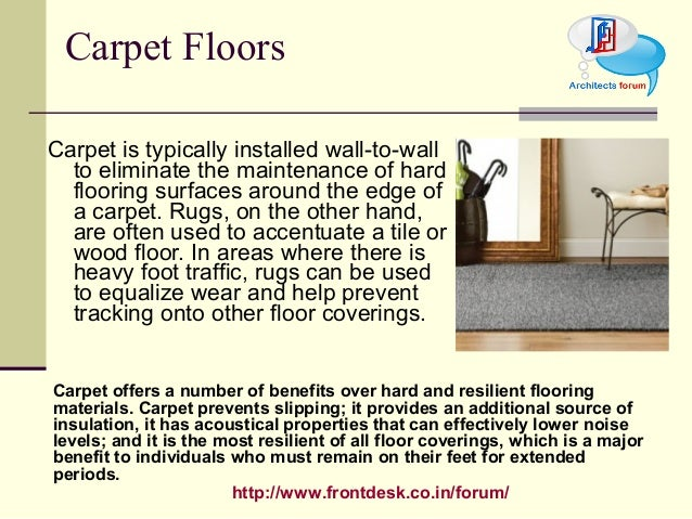 http://www.frontdesk.co.in/forum/ Carpet is typically installed wall-to-wall to eliminate the maintenance of hard flooring...