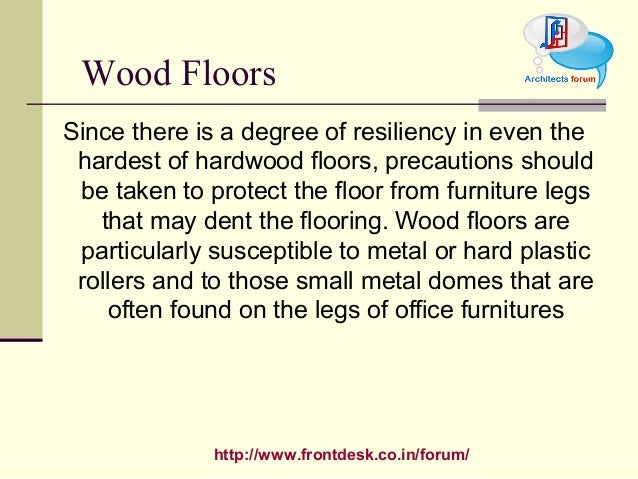 http://www.frontdesk.co.in/forum/ Since there is a degree of resiliency in even the hardest of hardwood floors, precaution...