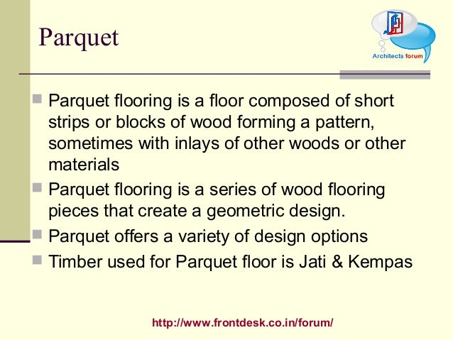 http://www.frontdesk.co.in/forum/ Parquet  Parquet flooring is a floor composed of short strips or blocks of wood forming...