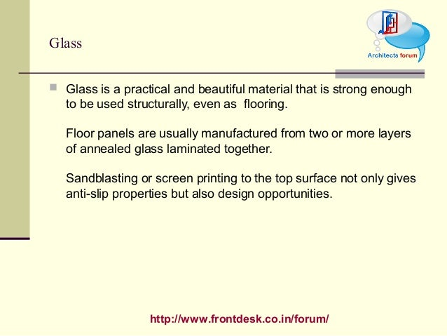 http://www.frontdesk.co.in/forum/ Glass  Glass is a practical and beautiful material that is strong enough to be used str...