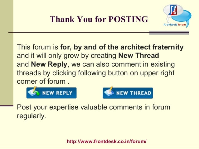 http://www.frontdesk.co.in/forum/ Thank You for POSTING This forum is for, by and of the architect fraternity and it will ...