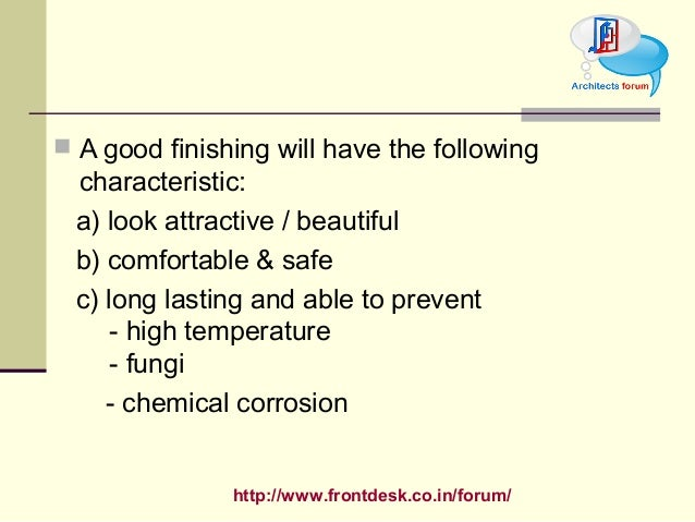 http://www.frontdesk.co.in/forum/  A good finishing will have the following characteristic: a) look attractive / beautifu...