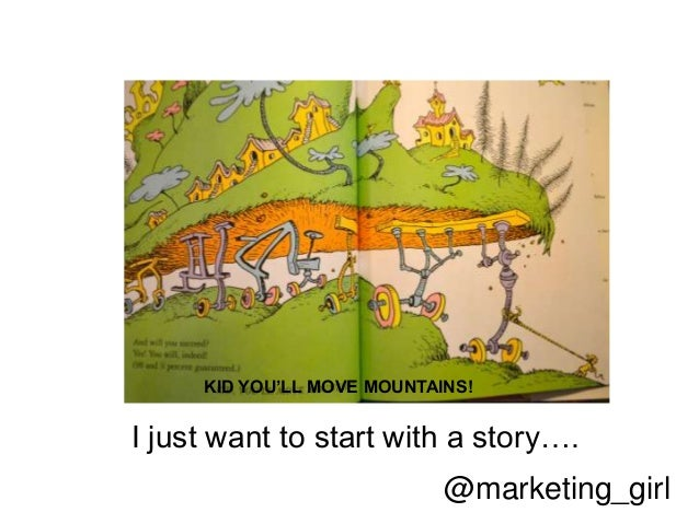@marketing_girl I just want to start with a story…. KID YOU'LL MOVE MOUNTAINS!