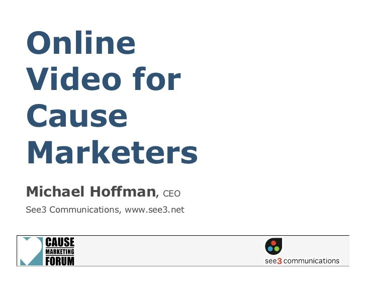 Online Video for Cause Marketers Michael Hoffman, CEO See3 Communications, www.see3.net
