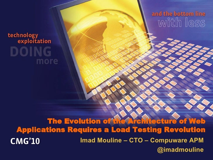 The Evolution of the Architecture of WebApplications Requires a Load Testing Revolution               Imad Mouline – CTO –...