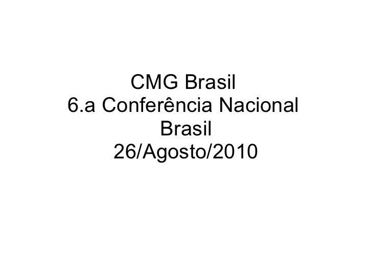 CMG Brasil  6.a Conferência Nacional  Brasil 26/Agosto/2010