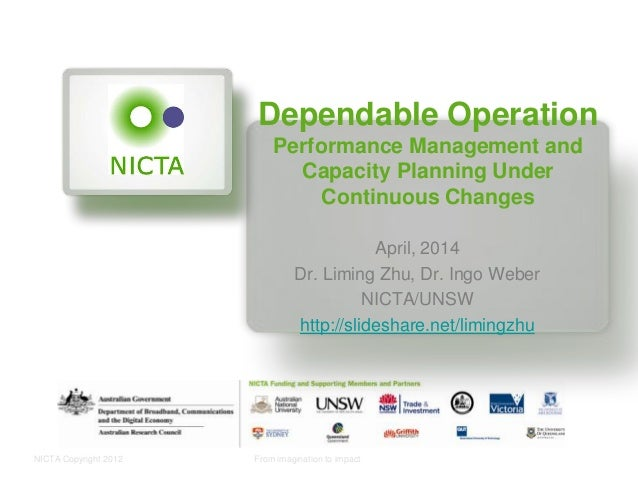 NICTA Copyright 2012 From imagination to impact Dependable Operation Performance Management and Capacity Planning Under Co...