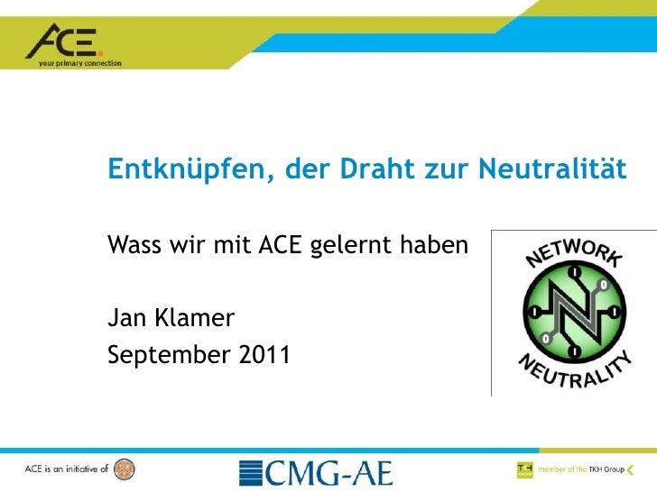 Entknüpfen, der DrahtzurNeutralität<br />Wasswirmit ACE gelernthaben<br />Jan Klamer<br />September 2011<br />