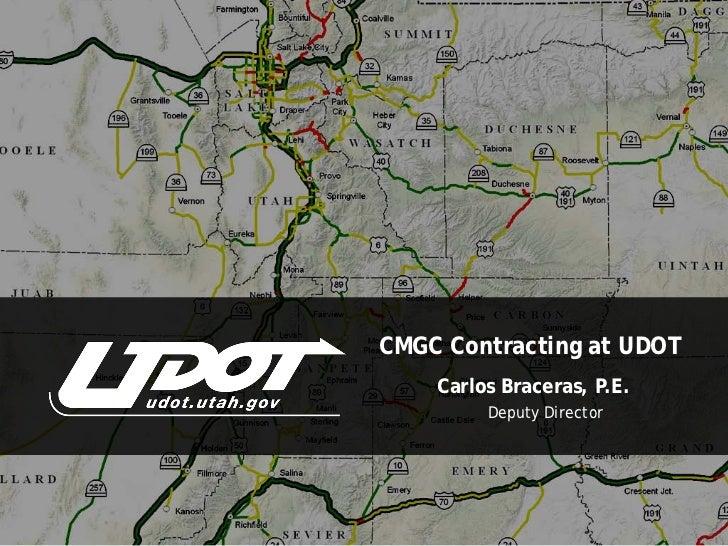 CMGC Contracting at UDOT    Carlos Braceras, P.E.         Deputy Director
