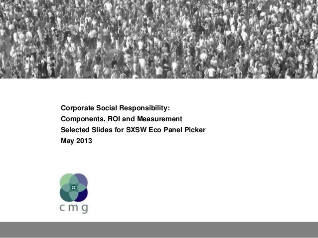 Corporate Social Responsibility:Components, ROI and MeasurementSelected Slides for SXSW Eco Panel PickerMay 2013