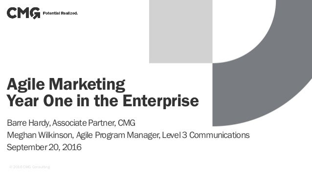 Agile Marketing Year One in the Enterprise Barre Hardy,AssociatePartner, CMG MeghanWilkinson, Agile Program Manager,Level3...