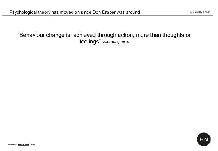 """Psychological theory has moved on since Don Draper was around   """"Behaviour change is achieved through action, more than th..."""