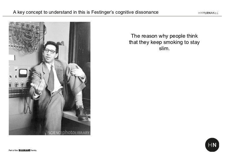 A key concept to understand in this is Festinger's cognitive dissonance                                                   ...