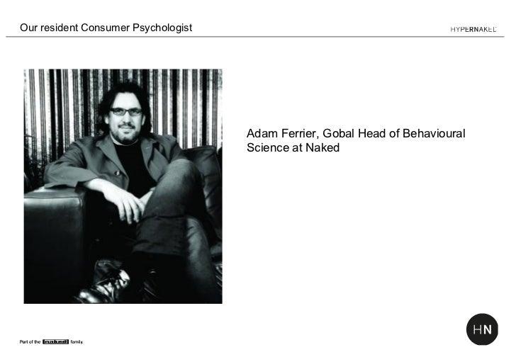 Our resident Consumer Psychologist                                     Adam Ferrier, Gobal Head of Behavioural            ...
