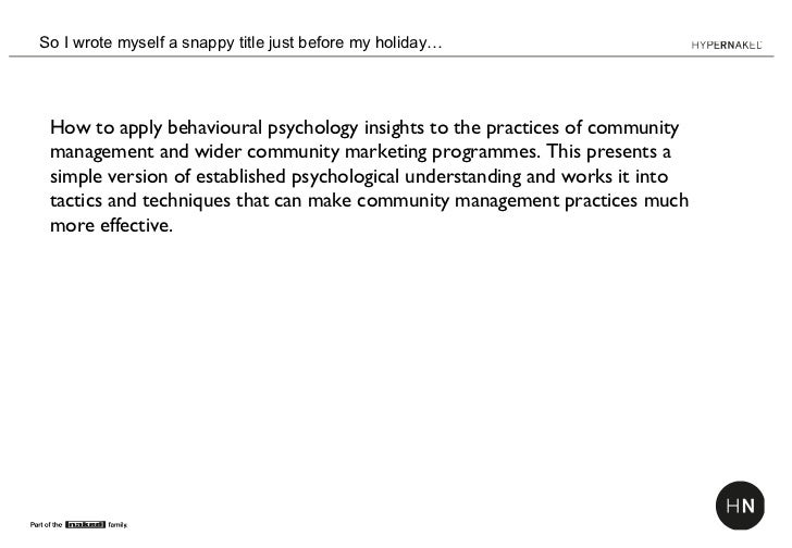 So I wrote myself a snappy title just before my holiday… How to apply behavioural psychology insights to the practices of ...