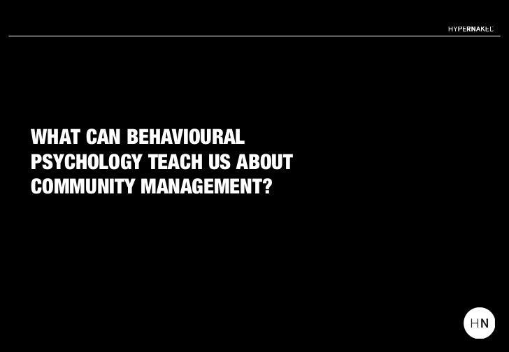 WHAT CAN BEHAVIOURALPSYCHOLOGY TEACH US ABOUTCOMMUNITY MANAGEMENT?