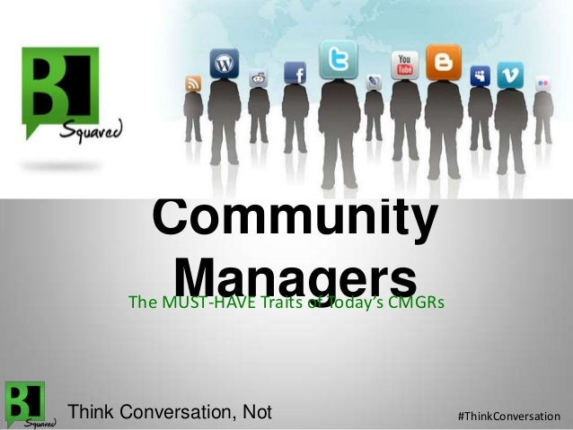 Community ManagersThe MUST-HAVE Traits of Today's CMGRs Think Conversation, Not #ThinkConversation