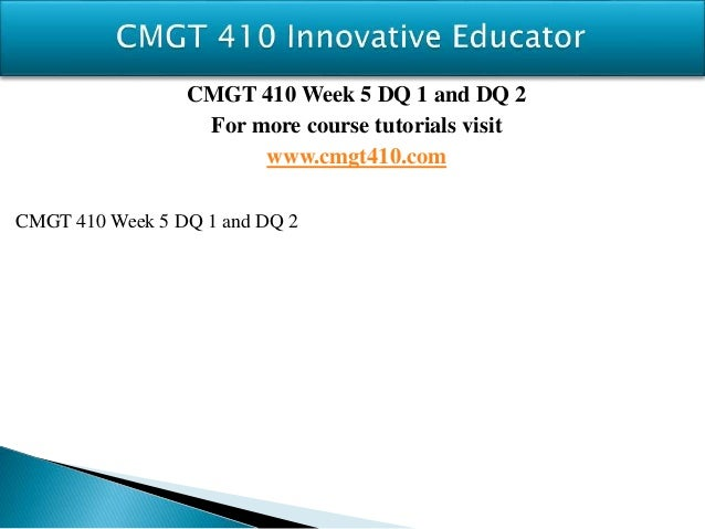 cmgt 410 week 1 final Cmgt/410 (new) cmgt/430 (new) cmgt/431  all assignments listed under each week are included in purchase week 1  week 3 capstone final exampart 1.