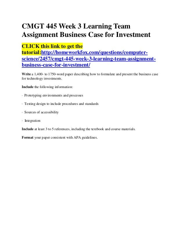 CMGT 445 Week 3 Learning TeamAssignment Business Case for InvestmentCLICK this link to get thetutorial:http://homeworkfox....