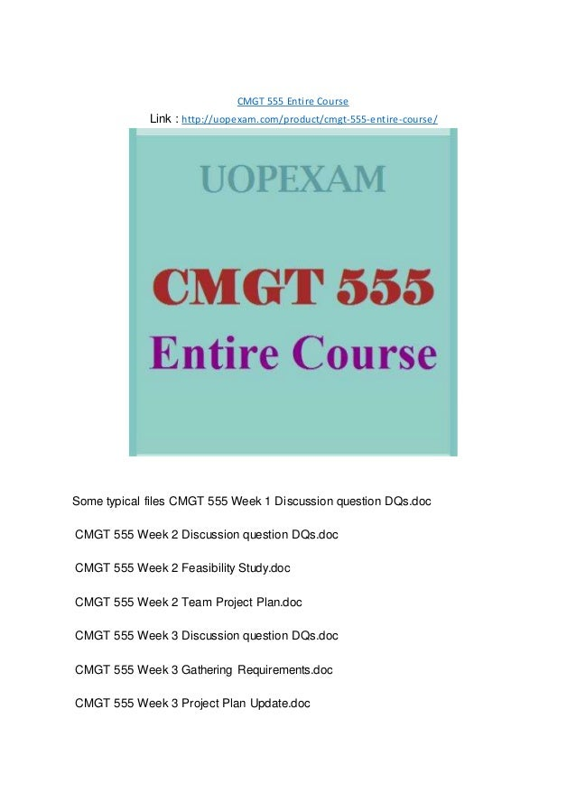 CMGT 555 Entire Course Link : http://uopexam.com/product/cmgt-555-entire-course/ Some typical files CMGT 555 Week 1 Discus...