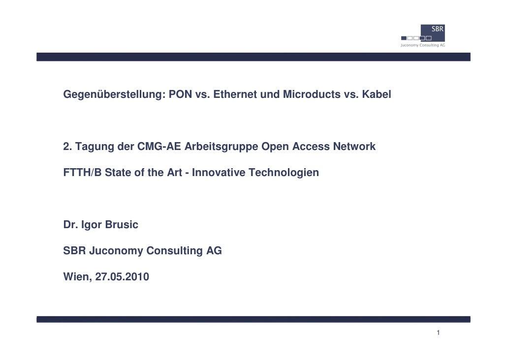 Gegenüberstellung: PON vs. Ethernet und Microducts vs. Kabel2. Tagung der CMG-AE Arbeitsgruppe Open Access NetworkFTTH/B S...