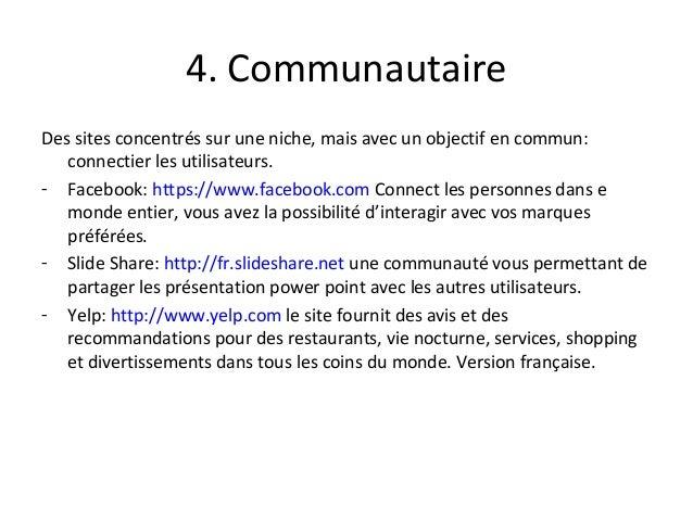 4. Communautaire Des sites concentrés sur une niche, mais avec un objectif en commun: connectier les utilisateurs. - Faceb...