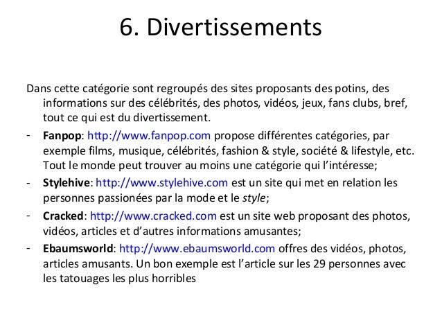 6. Divertissements Dans cette catégorie sont regroupés des sites proposants des potins, des informations sur des célébrité...
