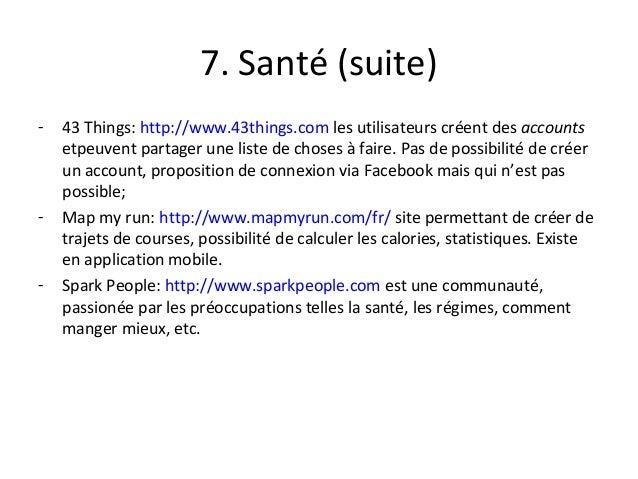 7. Santé (suite) - 43 Things: http://www.43things.com les utilisateurs créent des accounts etpeuvent partager une liste de...
