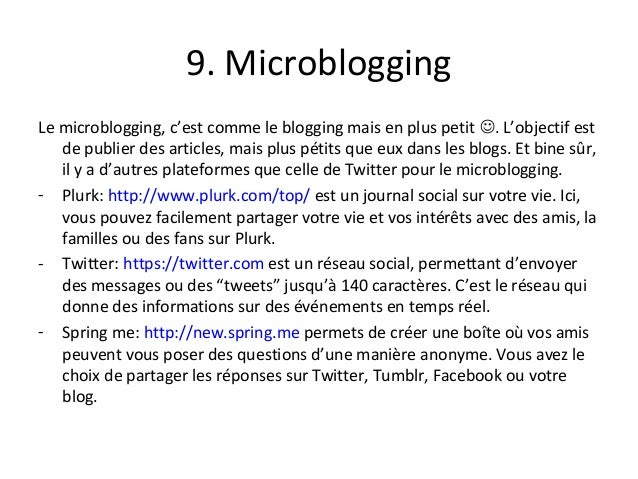 9. Microblogging Le microblogging, c'est comme le blogging mais en plus petit . L'objectif est de publier des articles, m...