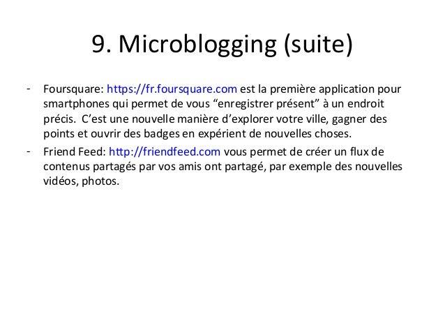9. Microblogging (suite) - Foursquare: https://fr.foursquare.com est la première application pour smartphones qui permet d...