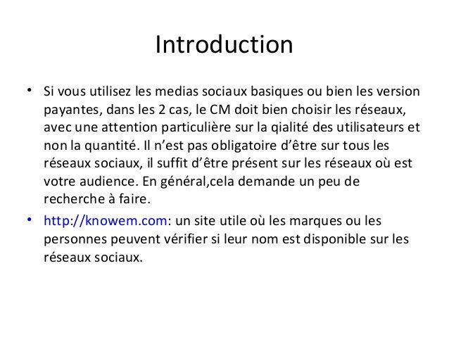 Introduction • Si vous utilisez les medias sociaux basiques ou bien les version payantes, dans les 2 cas, le CM doit bien ...