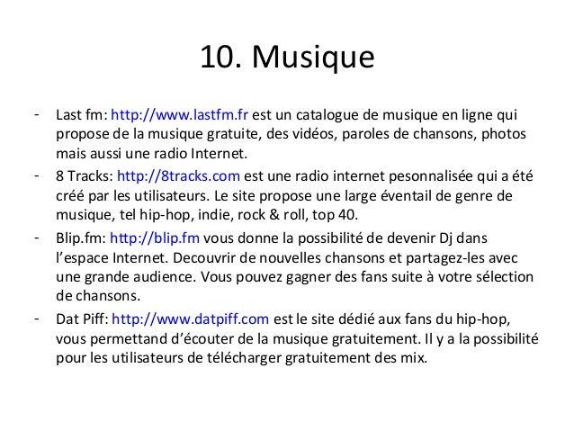 10. Musique - Last fm: http://www.lastfm.fr est un catalogue de musique en ligne qui propose de la musique gratuite, des v...