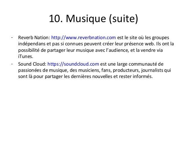 10. Musique (suite) - Reverb Nation: http://www.reverbnation.com est le site où les groupes indépendans et pas si connues ...