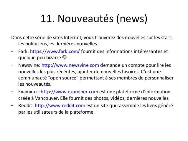 11. Nouveautés (news) Dans cette série de sites Internet, vous trouverez des nouvelles sur les stars, les politiciens,les ...