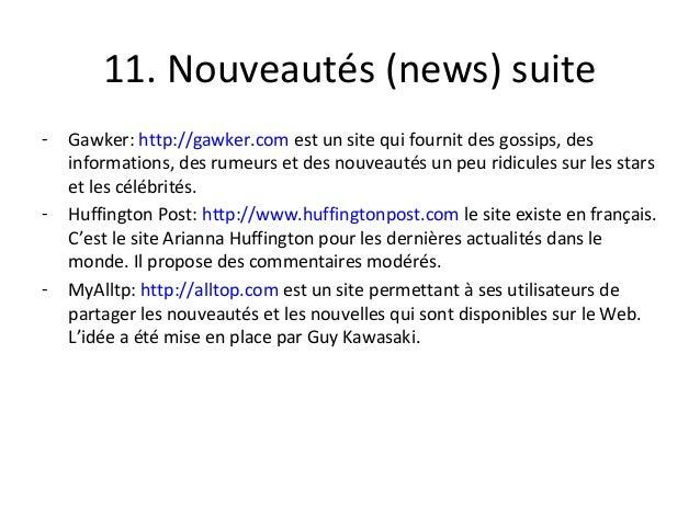 11. Nouveautés (news) suite - Gawker: http://gawker.com est un site qui fournit des gossips, des informations, des rumeurs...
