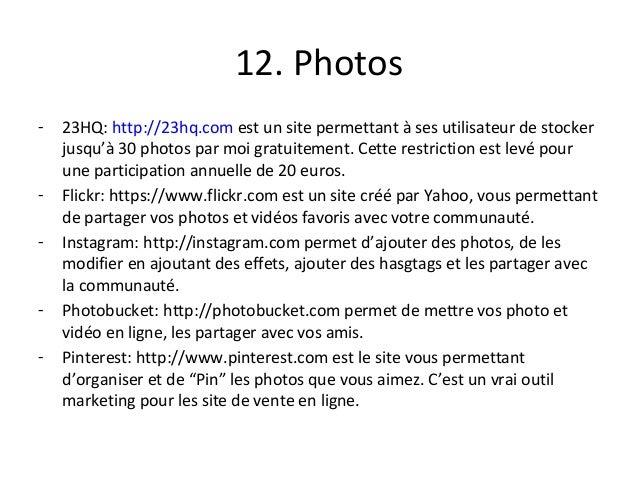 12. Photos - 23HQ: http://23hq.com est un site permettant à ses utilisateur de stocker jusqu'à 30 photos par moi gratuitem...
