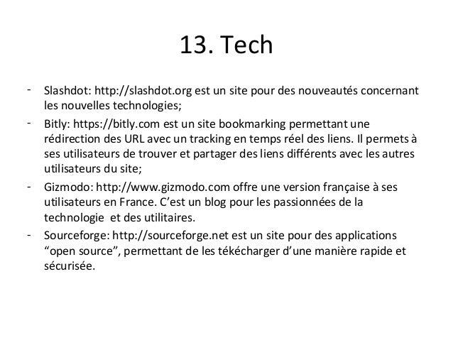 13. Tech - Slashdot: http://slashdot.org est un site pour des nouveautés concernant les nouvelles technologies; - Bitly: h...