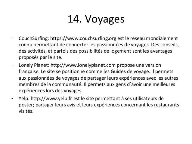 14. Voyages - CouchSurfing: https://www.couchsurfing.org est le réseau mondialement connu permettant de connecter les pass...