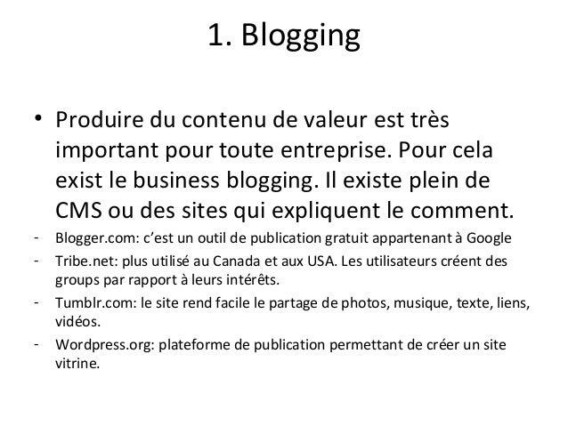 1. Blogging • Produire du contenu de valeur est très important pour toute entreprise. Pour cela exist le business blogging...