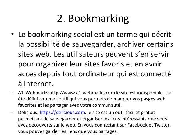 2. Bookmarking • Le bookmarking social est un terme qui décrit la possibilité de sauvegarder, archiver certains sites web....