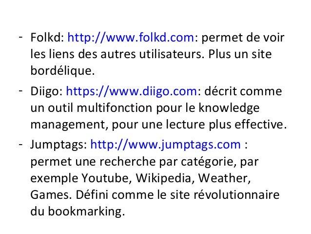 - Folkd: http://www.folkd.com: permet de voir les liens des autres utilisateurs. Plus un site bordélique. - Diigo: https:/...