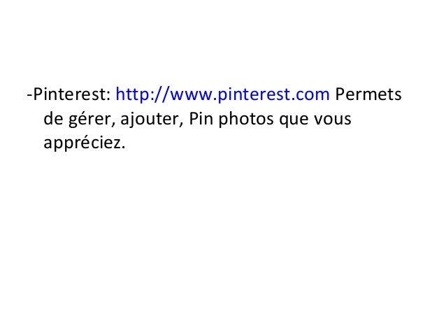 -Pinterest: http://www.pinterest.com Permets de gérer, ajouter, Pin photos que vous appréciez.
