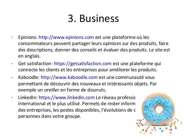3. Business - Epinions: http://www.epinions.com est une plateforme où les consommateurs peuvent partager leurs opiniosn su...