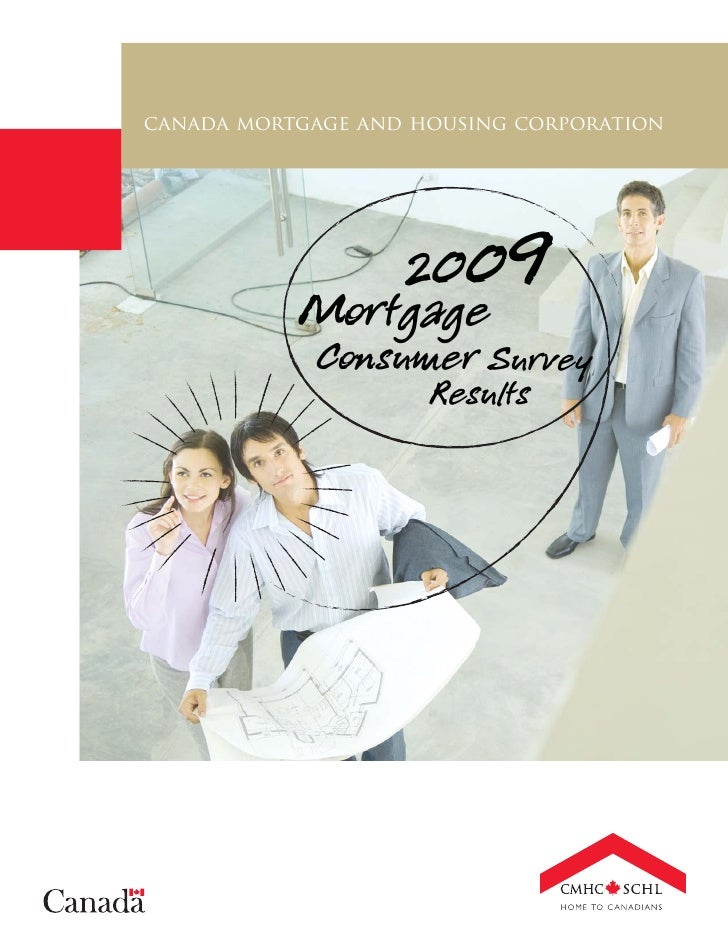 canada mortgage and housing corporation                    2009            Mortgage              Consumer Survey          ...