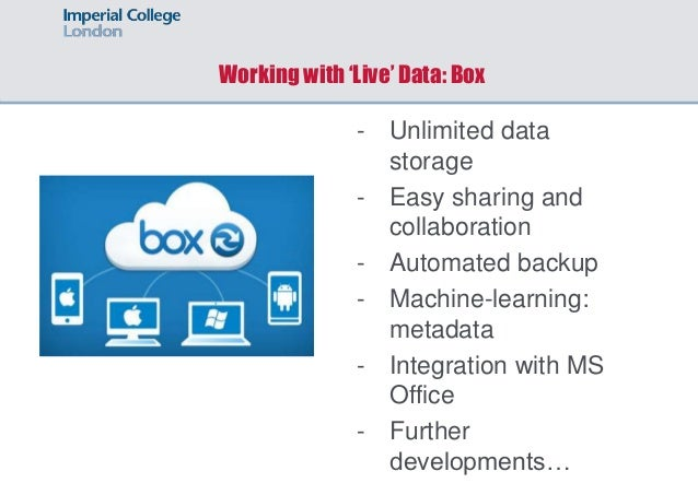Working with 'Live' Data: Box - Unlimited data storage - Easy sharing and collaboration - Automated backup - Machine-learn...