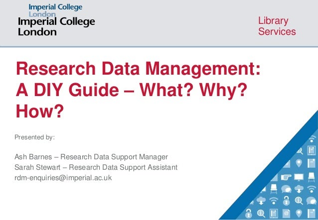 Library Services Research Data Management: A DIY Guide – What? Why? How? Presented by: Ash Barnes – Research Data Support ...