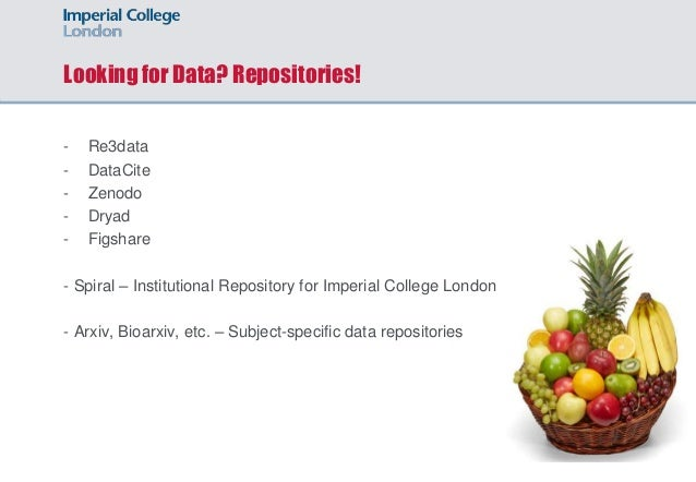 Looking for Data? Repositories! - Re3data - DataCite - Zenodo - Dryad - Figshare - Spiral – Institutional Repository for I...