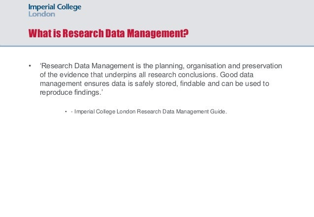 What is Research Data Management? • 'Research Data Management is the planning, organisation and preservation of the eviden...